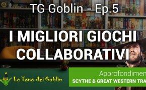TG Goblin - Ep.5: i Migliori Giochi collaborativi