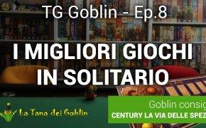 TG Goblin - Ep. 8: I migliori giochi in solitario