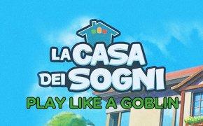 Play like a goblin - La casa dei sogni