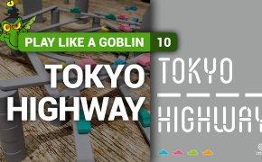 Play like a Goblin 10: Tokyo Highway